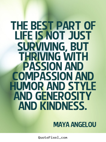 the best part of life is not just surviving maya