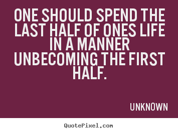 Quotes about life - One should spend the last half of ones life in..