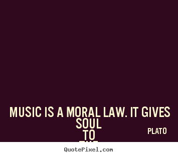 Music is a moral law. it gives soul to the universe, wings.. Plato top life quotes
