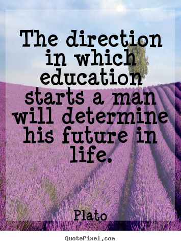 Plato poster quotes - The direction in which education starts a.. - Life quotes