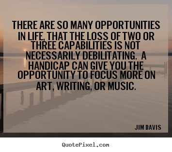 Jim Davis picture quotes - There are so many opportunities in life, that the.. - Life quote