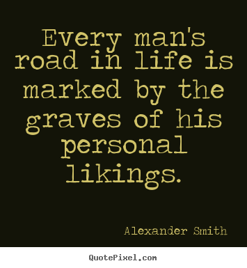 Quote about life - Every man's road in life is marked by the graves..