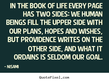 Life quotes - In the book of life every page has two sides: we human beings..