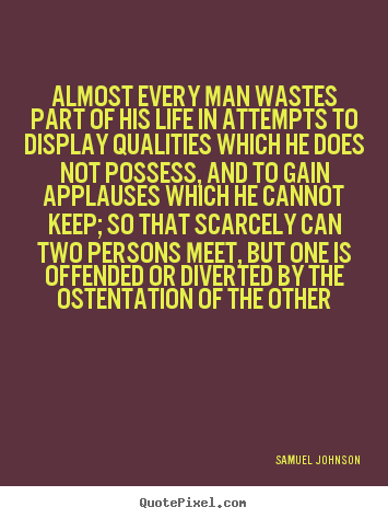 Life quotes - Almost every man wastes part of his life in attempts to display..