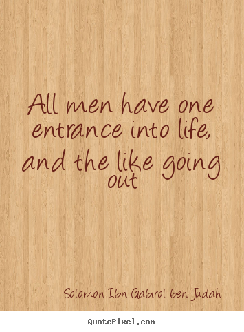 Life quotes - All men have one entrance into life, and the like going out