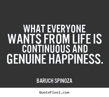 Life quotes - What everyone wants from life is continuous..