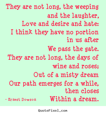 Life quotes - They are not long, the weeping and the laughter, love and desire and..