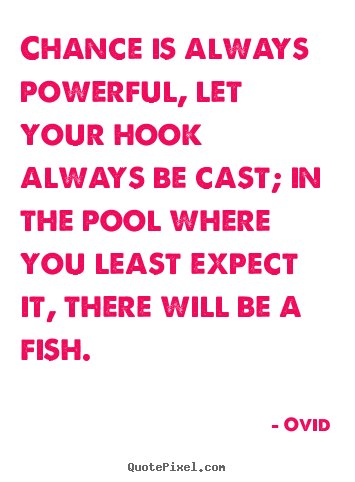 Life sayings - Chance is always powerful, let your hook always be cast;..