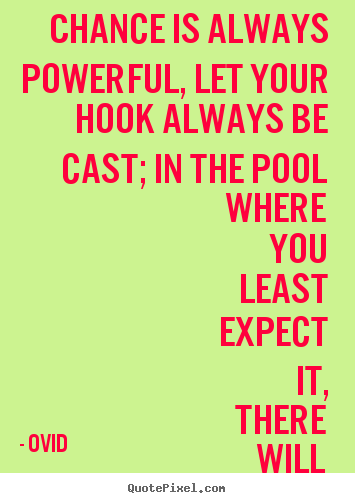 Ovid picture quotes - Chance is always powerful, let your hook always be cast;.. - Life quote