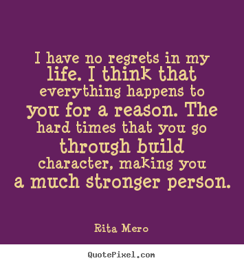 Life quote - I have no regrets in my life. i think that everything happens to you..