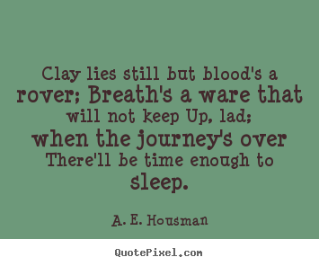 How to make picture quote about life - Clay lies still but blood's a rover; breath's a ware that..