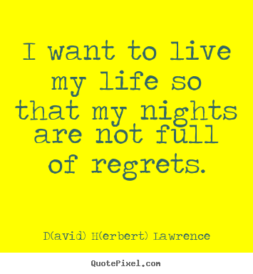 D(avid) H(erbert) Lawrence picture quote - I want to live my life so that my nights are not full of.. - Life quotes