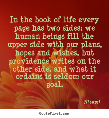 In the book of life every page has two sides:.. Nisami best life quotes