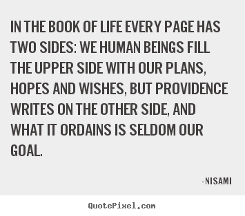 Quote about life - In the book of life every page has two sides: we human beings fill the..