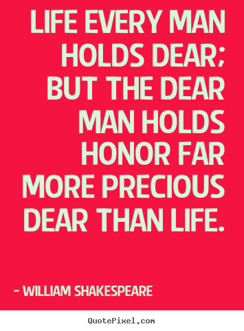 Create graphic picture quotes about life - Life every man holds dear; but the dear man..