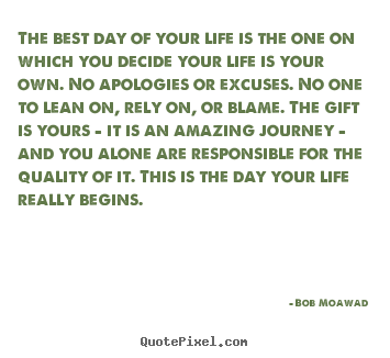 Bob Moawad picture quotes - The best day of your life is the one on which you decide your.. - Life quotes