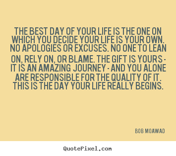 Life quotes - The best day of your life is the one on which..