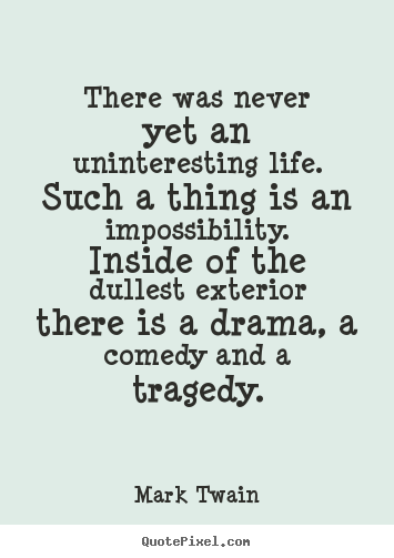 Life quotes - There was never yet an uninteresting life. such a thing is an..