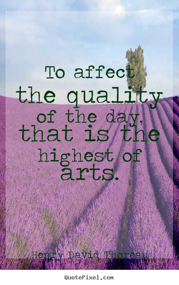 Henry David Thoreau picture quotes - To affect the quality of the day, that is the.. - Life quotes