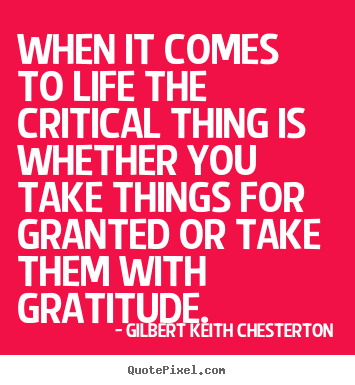 Gilbert Keith Chesterton picture quotes - When it comes to life the critical thing is whether.. - Life quotes