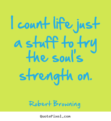 Customize picture quote about life - I count life just a stuff to try the soul's strength on.