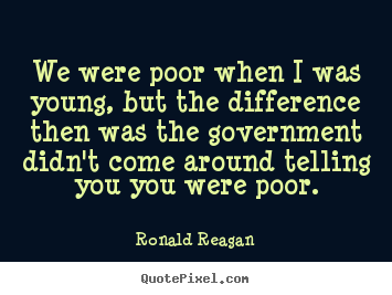 Ronald Reagan picture quotes - We were poor when i was young, but the difference.. - Life quotes