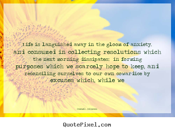 Life quotes - Life is languished away in the gloom of anxiety, and..