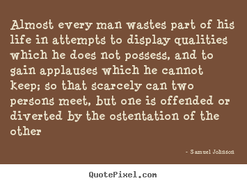 Samuel Johnson picture quote - Almost every man wastes part of his life in attempts.. - Life quotes