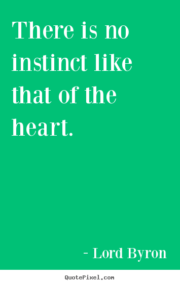 Lord Byron poster quotes - There is no instinct like that of the heart. - Life quote
