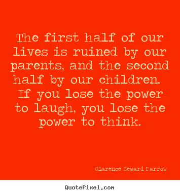 Clarence Seward Darrow picture quote - The first half of our lives is ruined by our parents, and the second.. - Life quotes