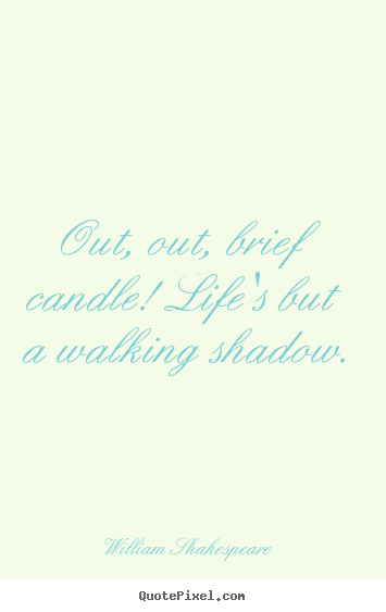 William Shakespeare image quote - Out, out, brief candle! life's but a walking shadow. - Life quotes