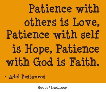 Diy image quotes about love - Patience with others is love, patience with self is hope, patience..