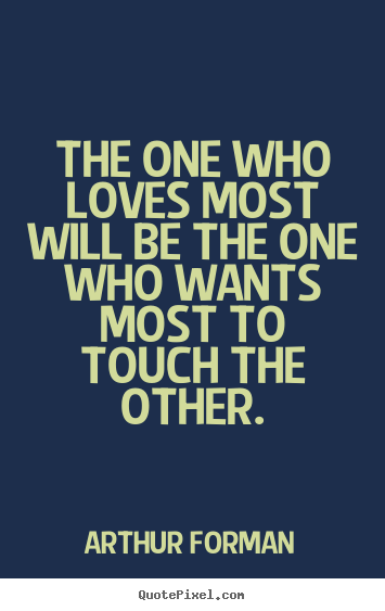 Love quotes - The one who loves most will be the one who wants most..