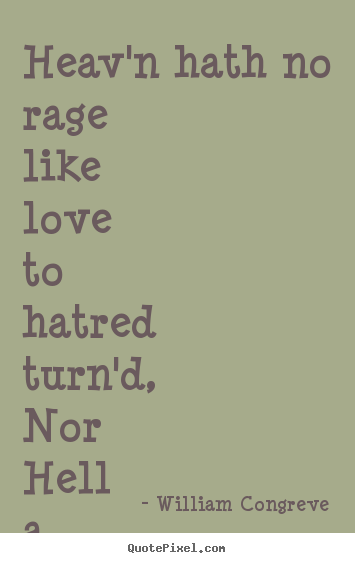 William Congreve picture quote - Heav'n hath no rage like love to hatred turn'd, nor.. - Love quotes