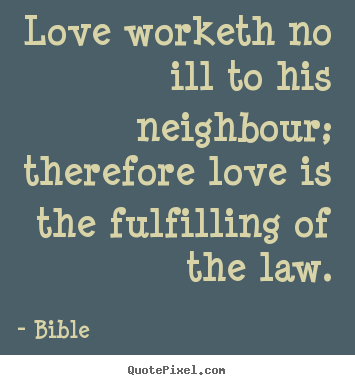Quotes about love - Love worketh no ill to his neighbour; therefore..