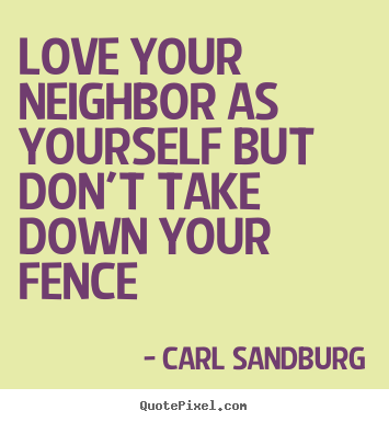 Customize poster quotes about love - Love your neighbor as yourself but don't take down your fence