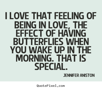 Quote about love - I love that feeling of being in love, the effect of having butterflies..