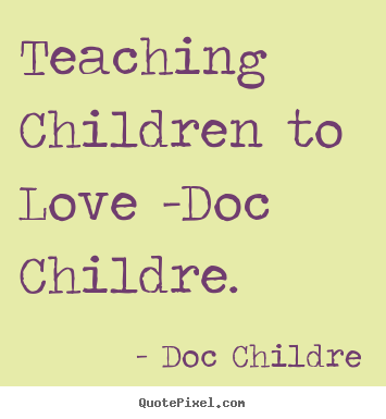 Teaching children to love -doc childre. Doc Childre  love quotes