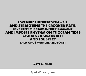 Quotes about love - Love builds up the broken walland straigtens the crooked..