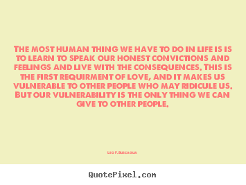 Leo F. Buscaglia picture quotes - The most human thing we have to do in life is is to learn to.. - Love quotes