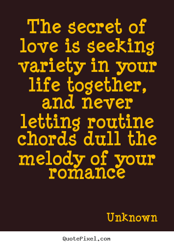 Unknown picture quotes - The secret of love is seeking variety in your.. - Love quotes