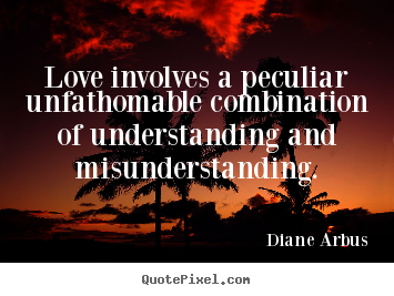 Love quotes - Love involves a peculiar unfathomable combination..