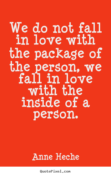 We do not fall in love with the package of.. Anne Heche great love quote