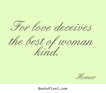 Design custom picture quotes about love - For love deceives the best of woman kind.