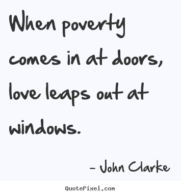 Create poster quotes about love - When poverty comes in at doors, love leaps out..