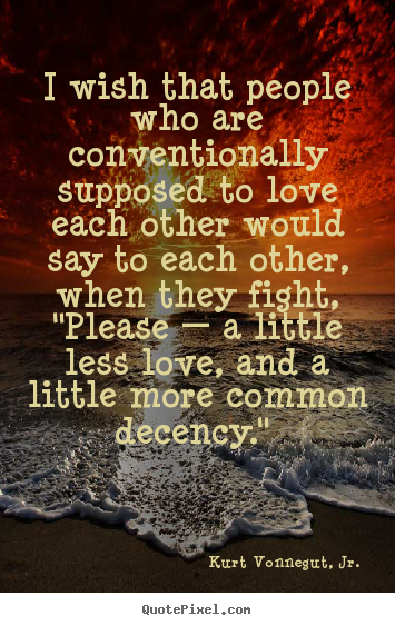 Love quotes - I wish that people who are conventionally supposed..