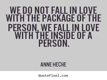 Anne Heche image quote - We do not fall in love with the package of the person, we fall.. - Love quote