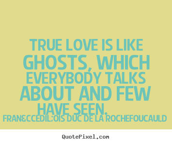 How to make picture quotes about love - True love is like ghosts, which everybody talks about..