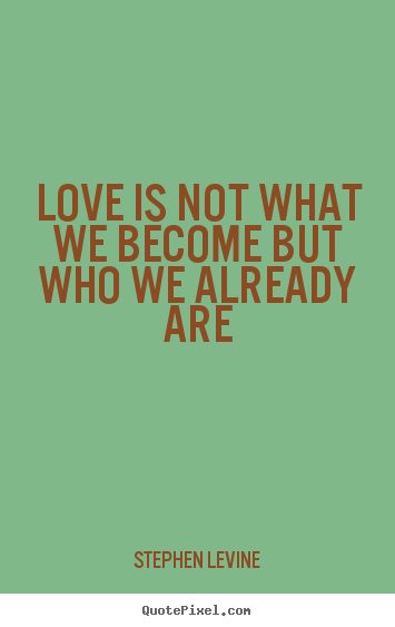 Design picture quote about love - Love is not what we become but who we already are