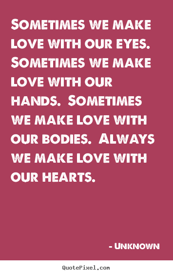 Unknown photo quotes - Sometimes we make love with our eyes.  sometimes we make.. - Love quotes